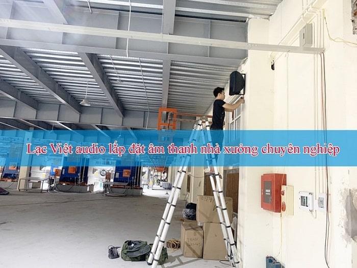 Hệ thống âm thanh nhà xưởng được Lạc Việt Audio lắp đặt chuyên nghiệp