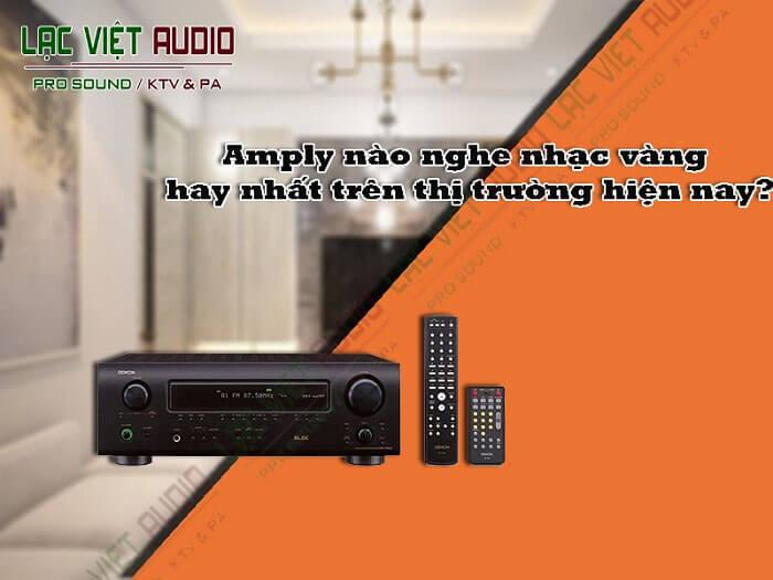 Mua amply nghe nhạc vàng chất lượng cao tại Lạc Việt Audio