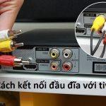 cách kết nối đầu đĩa với tivi