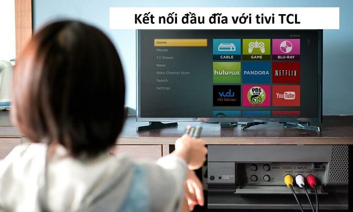 Cách kết nối đầu đĩa với tivi TCL