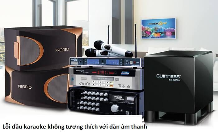 Đầu karaoke không tương thích với các thiết bị âm thanh khác trong dàn âm thanh