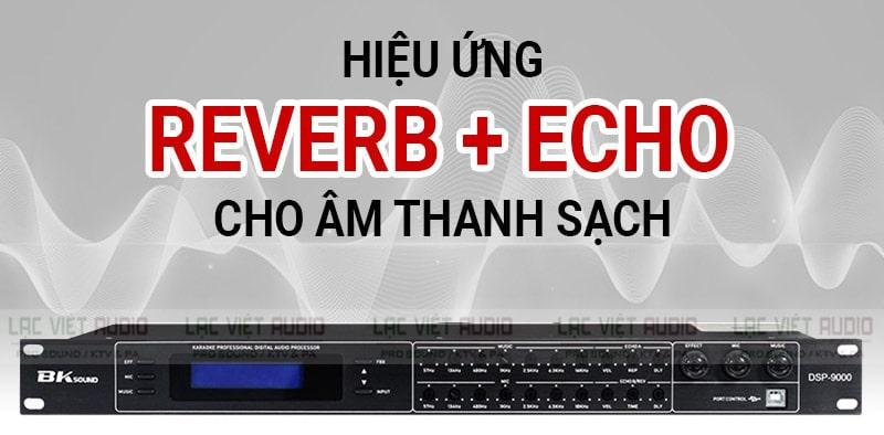 Vang số lai cơ BK sound DSP 9000 Plus xử lý reverb và echo mượt mà