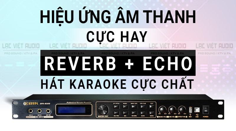 Vang số BIK cho hiệu ứng âm thanh cực hay, hát karaoke cực đã