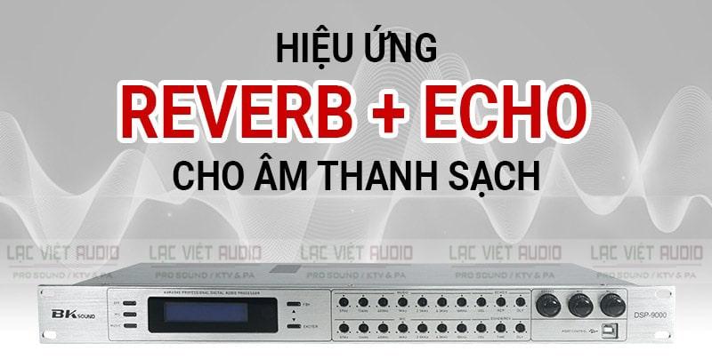 Chất lượng âm thanh đầu ra mượt mà, sáng nhờ có hiệu ứng Reverb và Echo